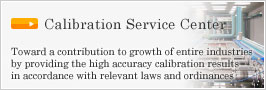 Calibration Service Center -- Toward a contribution to growth of entire industries by providing the high accuracy calibration results in accordance with relevant laws and ordinances